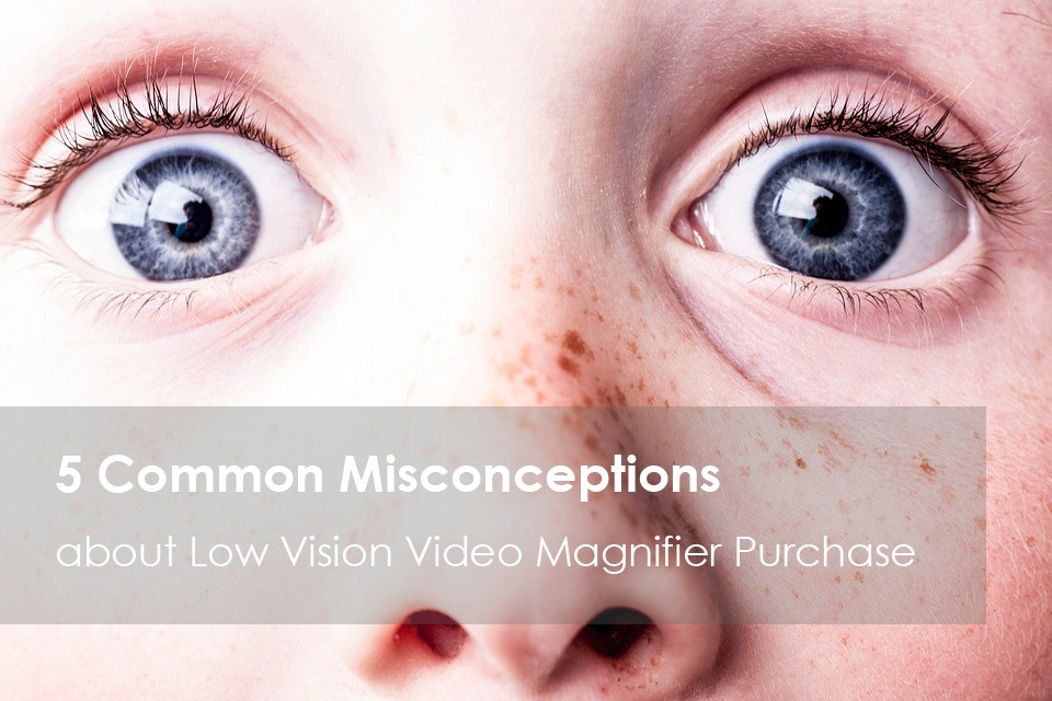 5 Common Misconceptions About Video Magnifier Purchase