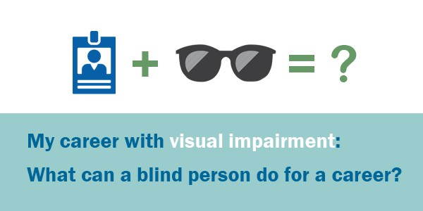 My Career With Visual Impairment - What Can A Blind Person Do For A Career