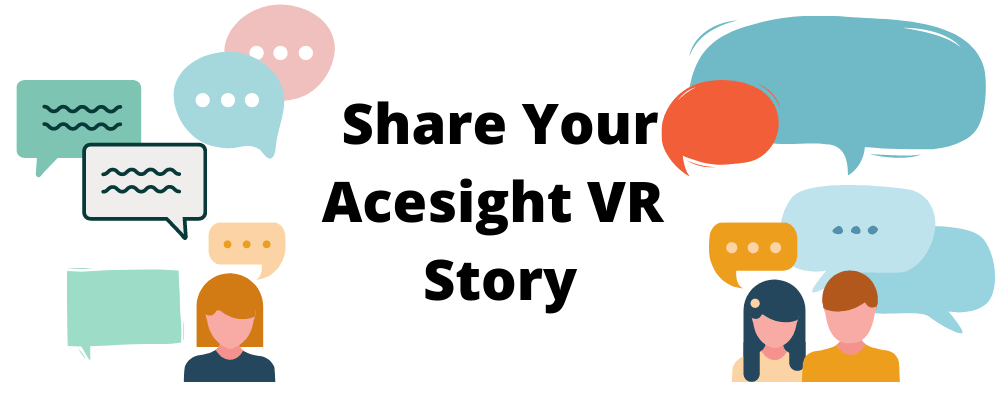 Share your Acesight VR Story